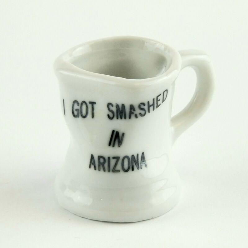 I Got Smashed In Arizona Shot Glass Souvenir Cup Novelty Miniature Ceramic Mug