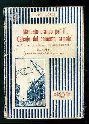 ROSCI LUIGI MANUALE PRATICO PER IL CALCOLO DEL CEMENTO ARMATO LAVAGNOLO 1935