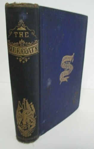 THE BLUE COATS  by Captain John Truesdale, 1867 1st Ed, Civil War, Illustrated