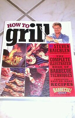 How To Grill   The Complete Illustrated Book Of Barbecue Techniques  A