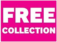 Free Collection! Stop pay for your unwanted household items.Collection TODAY!!!