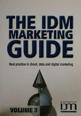 The IDM Marketing Guide: Best Practice in Direct, Data and Digital Marketing, ,