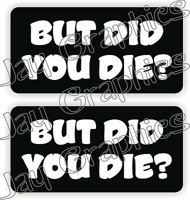 Hard Hat Stickers But Did You Die Funny Construction Quote Decals Labels Usa