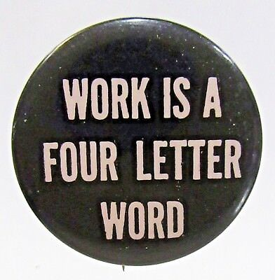 1960S Work Is Four Letter Word Counter Culture Anti War Hippie Pinback Button