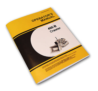 Operators Manual For John Deere 450b Crawler Loader Tractor Owners