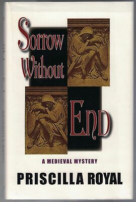 Priscilla ROYAL / Sorrow Without End A Medieval Mystery First Edition 2006 Priscilla Royal