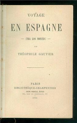 GAUTHIER THEOPHILE VOYAGE EN ESPAGNE (TRA LOS MONTES) CHARPENTIER 1904 SPAGNA