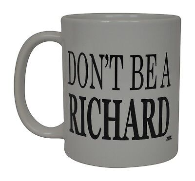 Funny Coffee Mug Don't Be A Richard Sarcastic Novelty Cup Joke Great Gag Gift (Joke Mug)