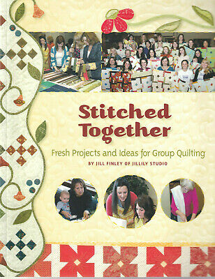 STITCHED TOGETHER : Fresh Projects and Ideas for Group Quilting