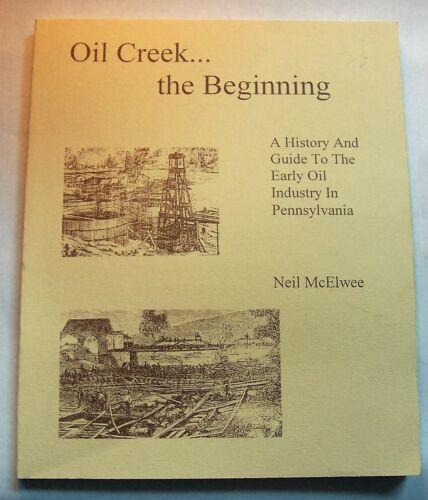 OIL CREEK THE BEGINNING Early Oil Industry in Pennsylvania by Neil McElwee