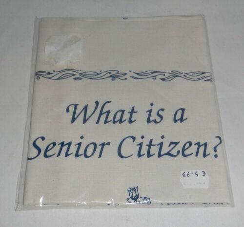 NIP  What is A Senior Citizen Tea Towel by Rock Cottage Crafts
