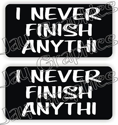 Hard Hat Stickers I Never Finish Anythi Funny Construction Quote Decals Labels