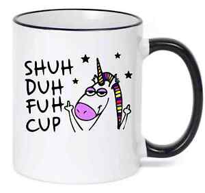 Shuh Duh Fuh Cup Funny Unicorn Coffee Mug with Black Handle and Rim Rude  Cup