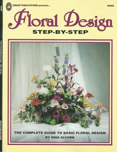 Floral Design Step-By-Step by Nina Alcorn, Grace Publications 09495