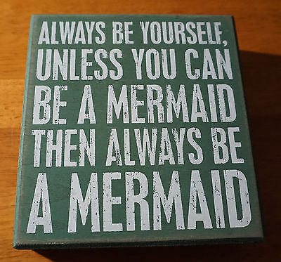 ALWAYS BE YOURSELF UNLESS YOU CAN BE A MERMAID Nautical Beach Box Sign Decor NEW