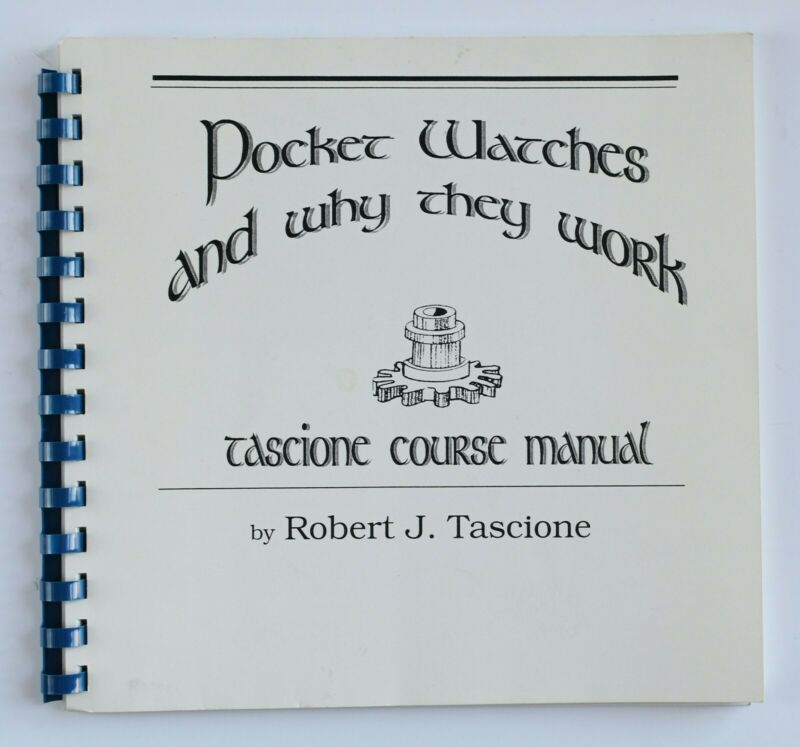 Pocket Watches and Why They Work: Tascione Course Manual by Robert J. Tascione