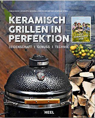 Keramisch Grillen in Perfektion von Stephan Stohl, Rob Reinkemeyer, Fabian Be...