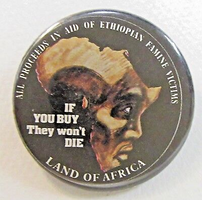 "ETHIOPIAN FAMINE VICTIMS ""If You Buy They Won't Die"" pinback button  1.75"""