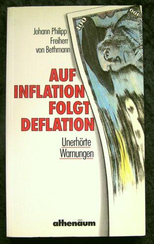 J. P. von Bethmann: Auf Inflation folgt Deflation - Unerhörte Warnungen