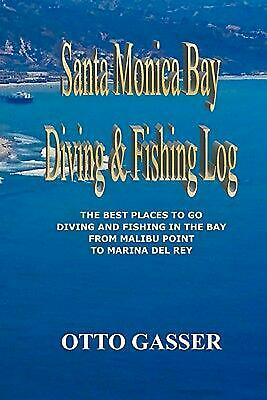 Santa Monica Bay Diving and Fishing Log: The Best Places to Go Diving and Fishin