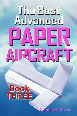 The Best Advanced Paper Aircraft Book 3: High Performance Paper Airplane Models
