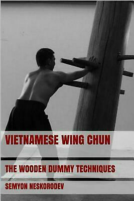 Vietnamese Wing Chun: The Wooden Dummy Techniques by Semyon Neskorodev (English)