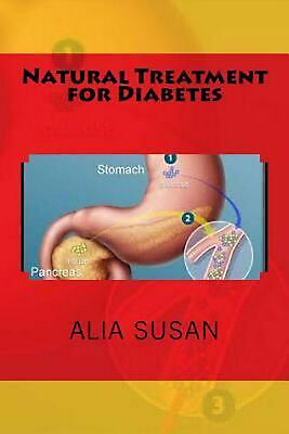 Natural Treatment of Diabetes: Nature Is the Best Cure for Diabetes by Alia