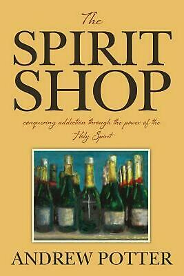 The Spirit Shop: Conquering Addiction Through the Power of the Holy Spirit by