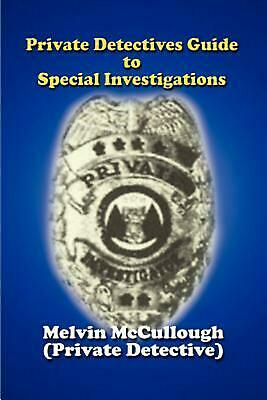 Private Detectives Guide to Special Investigations by Melvin McCullough (English