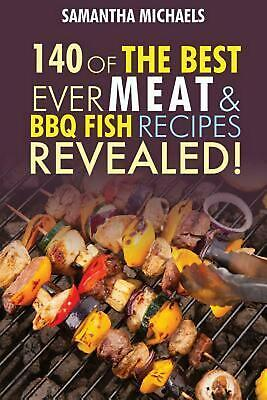 Barbecue Cookbook: 140 of the Best Ever Barbecue Meat & BBQ Fish Recipes