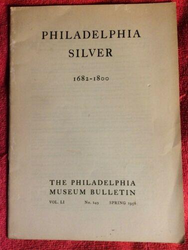 PHILADELPHIA SILVER 1682 TO 1800 PHILADELPHIA MUSEUM BULLETIN SPRING 1956 ART