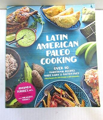 Latin American Paleo Cooking : Over 80 Traditional Recipes Grain & Gluten Free