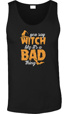 You Say Witch Like Its A Bad Thing Halloween Pun Parody Funny Humor Mens Tank