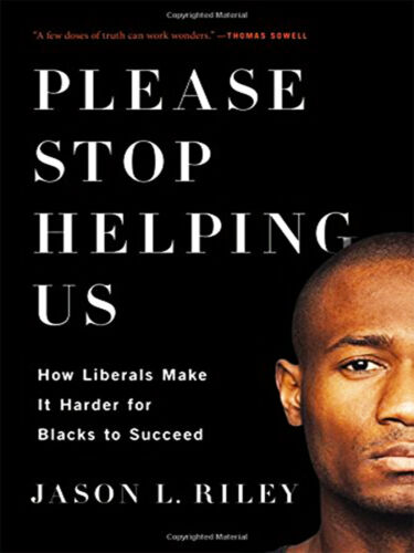 Please Stop Helping Us:How Liberals Make It Harder for Blacks to Succeed [P.Ð.F]