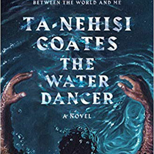 The Water Dancer by Ta Nehisi Coates (2019)