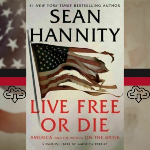 Live Free or Die : America (And the World) on the Brink by Sean Hannity 📥 P.D.F