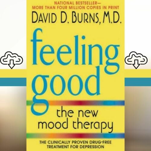 Feeling Good: The New Mood Therapy by David D. Burns (P.D.F) 🔥