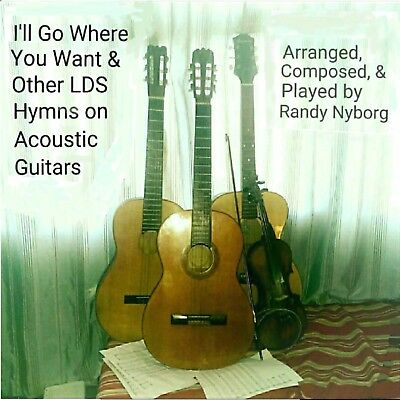 CD: I'll Go Where You Want And Other LDS Hymns On Acoustic Guitar ()