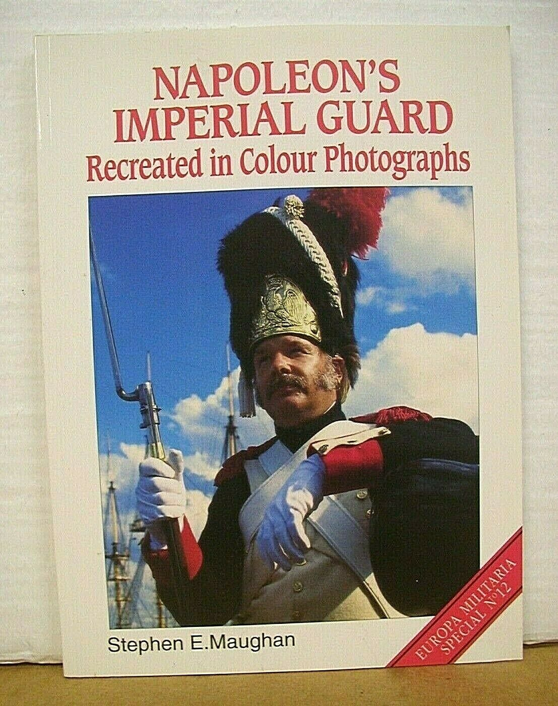 Napoleon s Imperial Guard Recreated In Colour Photographs By Stephen E. Maughan - $19.00