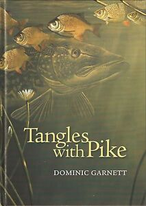 GARNETT DOMINIC FISHING BOOK TANGLES WITH PIKE hardback SIGNED new