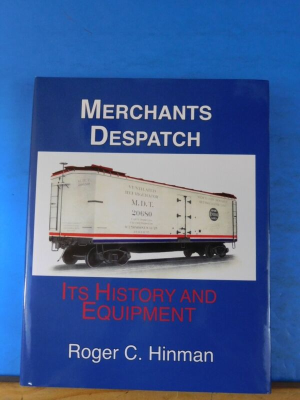 Merchants Despatch Its History and Equipment by Roger Hinman