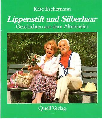 Käte Eschemann; Lippenstift und Silberhaar - Geschichten aus dem Altersheim