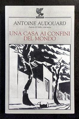 Antoine Audouard, Una casa ai confini del mondo, Ed. Guanda, 2003