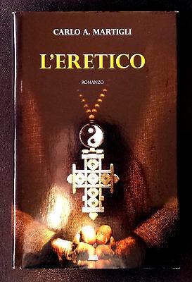 Carlo A. Martigli, L'eretico, Ed. MondoLibri, 2012