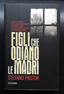 Stefano Pastor, Figli che odiano le madri, Ed. Fazi, 2013