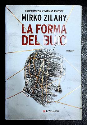 Mirko Zilahy, La forma del buio, Ed. Longanesi, 2017
