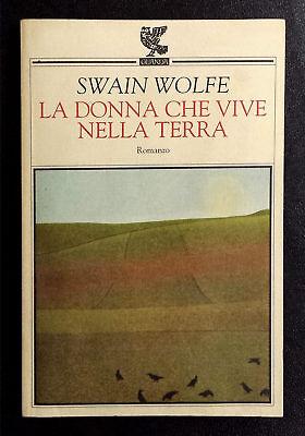 Swain Wolfe, La donna che vive nella terra, Ed. Guanda, 1996