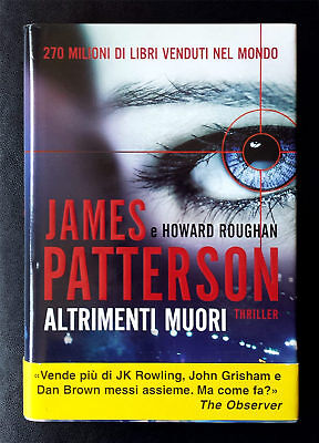 James Patterson e Howard Roughan, Altrimenti muori, Ed. Longanesi, 2013