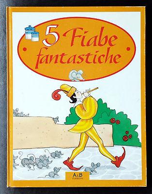 F. Ravot e E. Boni (testi di), 5 fiabe fantastiche, Ed. A&B, 1996