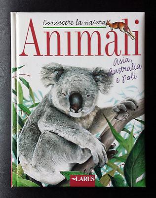 Conoscere la Natura - Animali: Asia, Australia e Poli, Ed Larus, 2002